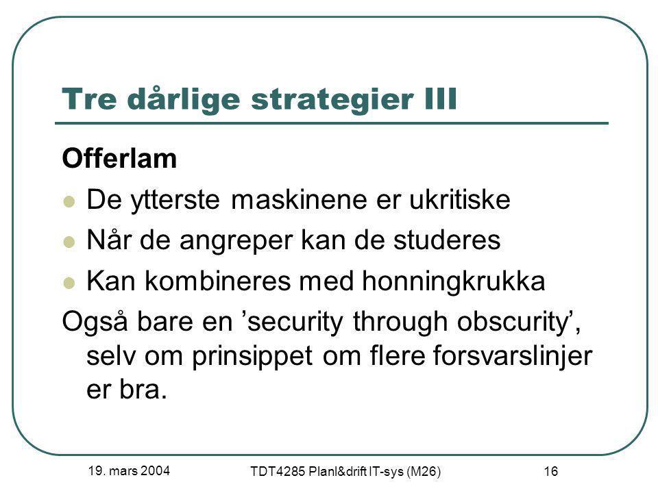 19. mars 2004 TDT4285 Planl&drift IT-sys (M26) 16 Tre dårlige strategier III Offerlam De ytterste maskinene er ukritiske Når de angreper kan de studer