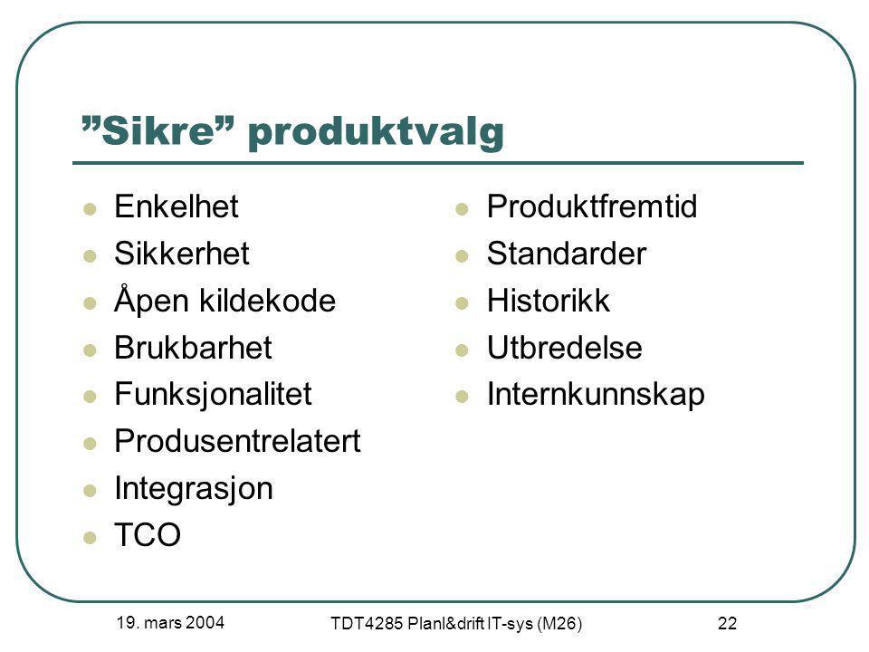 """19. mars 2004 TDT4285 Planl&drift IT-sys (M26) 22 """"Sikre"""" produktvalg Enkelhet Sikkerhet Åpen kildekode Brukbarhet Funksjonalitet Produsentrelatert In"""
