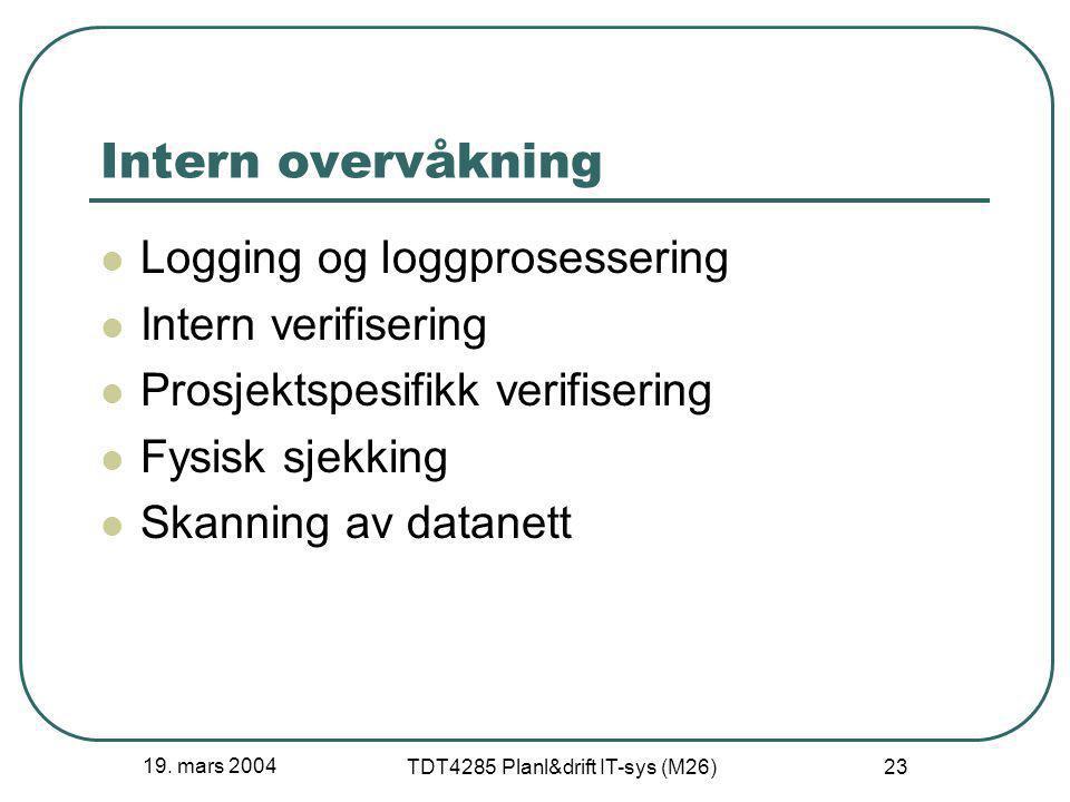 19. mars 2004 TDT4285 Planl&drift IT-sys (M26) 23 Intern overvåkning Logging og loggprosessering Intern verifisering Prosjektspesifikk verifisering Fy
