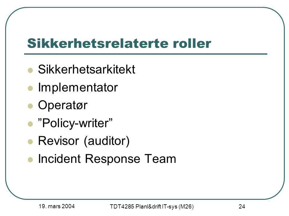 """19. mars 2004 TDT4285 Planl&drift IT-sys (M26) 24 Sikkerhetsrelaterte roller Sikkerhetsarkitekt Implementator Operatør """"Policy-writer"""" Revisor (audito"""