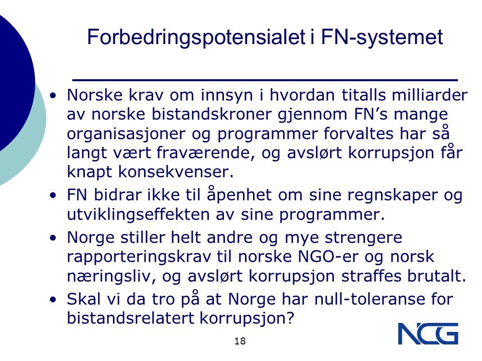 Forbedringspotensialet i FN-systemet Norske krav om innsyn i hvordan titalls milliarder av norske bistandskroner gjennom FN's mange organisasjoner og programmer forvaltes har så langt vært fraværende, og avslørt korrupsjon får knapt konsekvenser.