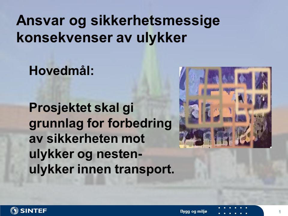 Bygg og miljø 1 Ansvar og sikkerhetsmessige konsekvenser av ulykker Hovedmål: Prosjektet skal gi grunnlag for forbedring av sikkerheten mot ulykker og