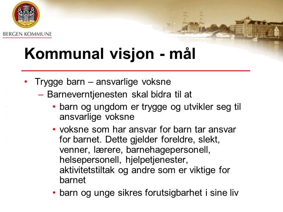 Kommunal visjon - mål Trygge barn – ansvarlige voksne –Barneverntjenesten skal bidra til at barn og ungdom er trygge og utvikler seg til ansvarlige vo
