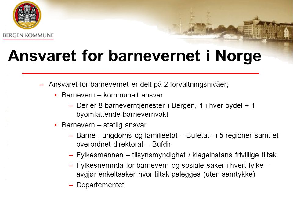 Ansvaret for barnevernet i Norge –Ansvaret for barnevernet er delt på 2 forvaltningsnivåer; Barnevern – kommunalt ansvar –Der er 8 barneverntjenester