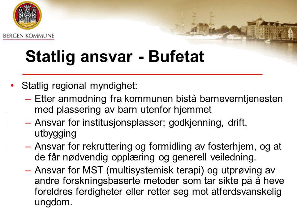 Statlig ansvar - Bufetat Statlig regional myndighet: –Etter anmodning fra kommunen bistå barneverntjenesten med plassering av barn utenfor hjemmet –An