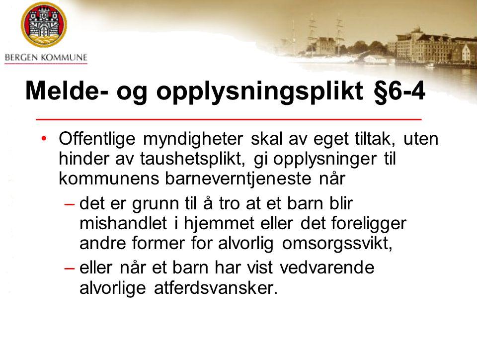 Melde- og opplysningsplikt §6-4 Offentlige myndigheter skal av eget tiltak, uten hinder av taushetsplikt, gi opplysninger til kommunens barneverntjene