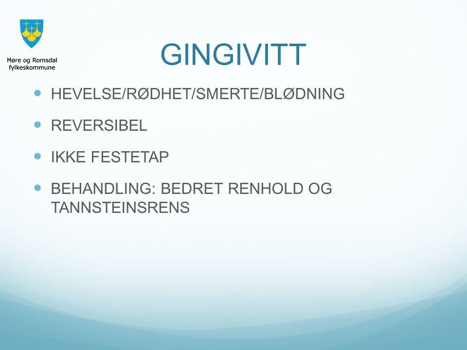 HEVELSE/RØDHET/SMERTE/BLØDNING REVERSIBEL IKKE FESTETAP BEHANDLING: BEDRET RENHOLD OG TANNSTEINSRENS