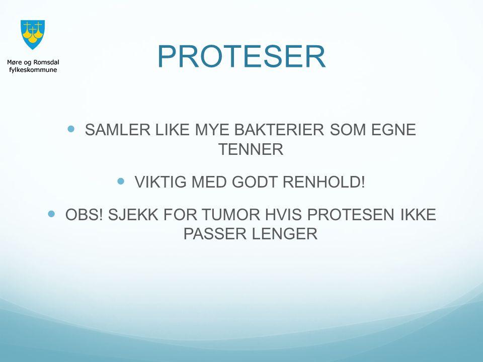 PROTESER SAMLER LIKE MYE BAKTERIER SOM EGNE TENNER VIKTIG MED GODT RENHOLD! OBS! SJEKK FOR TUMOR HVIS PROTESEN IKKE PASSER LENGER