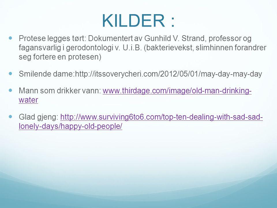 KILDER : Protese legges tørt: Dokumentert av Gunhild V. Strand, professor og fagansvarlig i gerodontologi v. U.i.B. (bakterievekst, slimhinnen forandr
