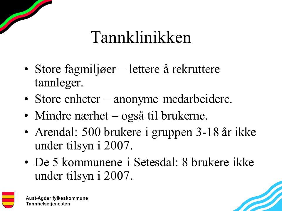 Aust-Agder fylkeskommune Tannhelsetjenesten Tannklinikken Store fagmiljøer – lettere å rekruttere tannleger. Store enheter – anonyme medarbeidere. Min