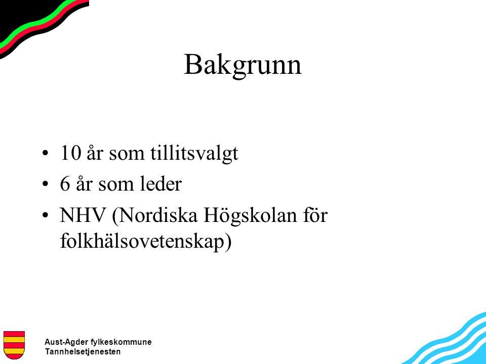 Aust-Agder fylkeskommune Tannhelsetjenesten Bakgrunn 10 år som tillitsvalgt 6 år som leder NHV (Nordiska Högskolan för folkhälsovetenskap)