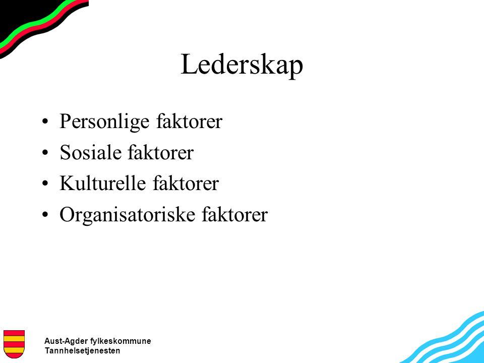 Aust-Agder fylkeskommune Tannhelsetjenesten Lederskap Personlige faktorer Sosiale faktorer Kulturelle faktorer Organisatoriske faktorer