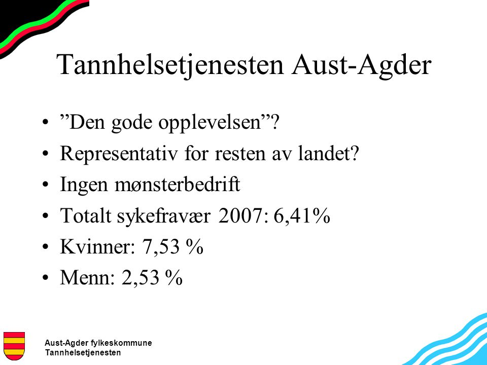 Aust-Agder fylkeskommune Tannhelsetjenesten Tannhelsetjenesten Aust-Agder Den gode opplevelsen .