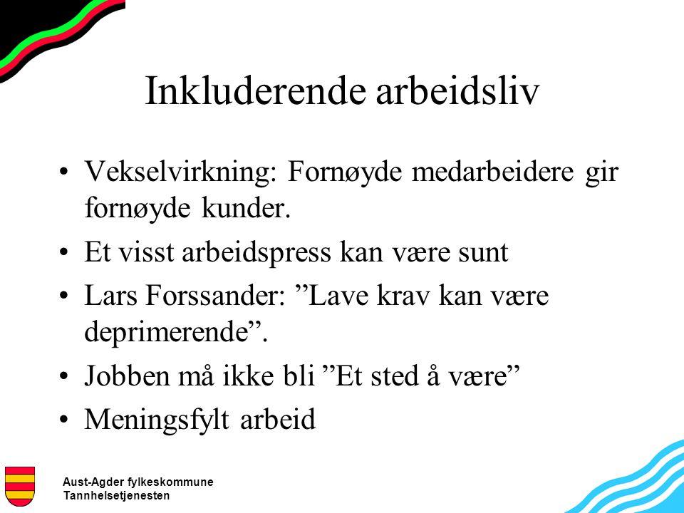 Aust-Agder fylkeskommune Tannhelsetjenesten Inkluderende arbeidsliv Vekselvirkning: Fornøyde medarbeidere gir fornøyde kunder.