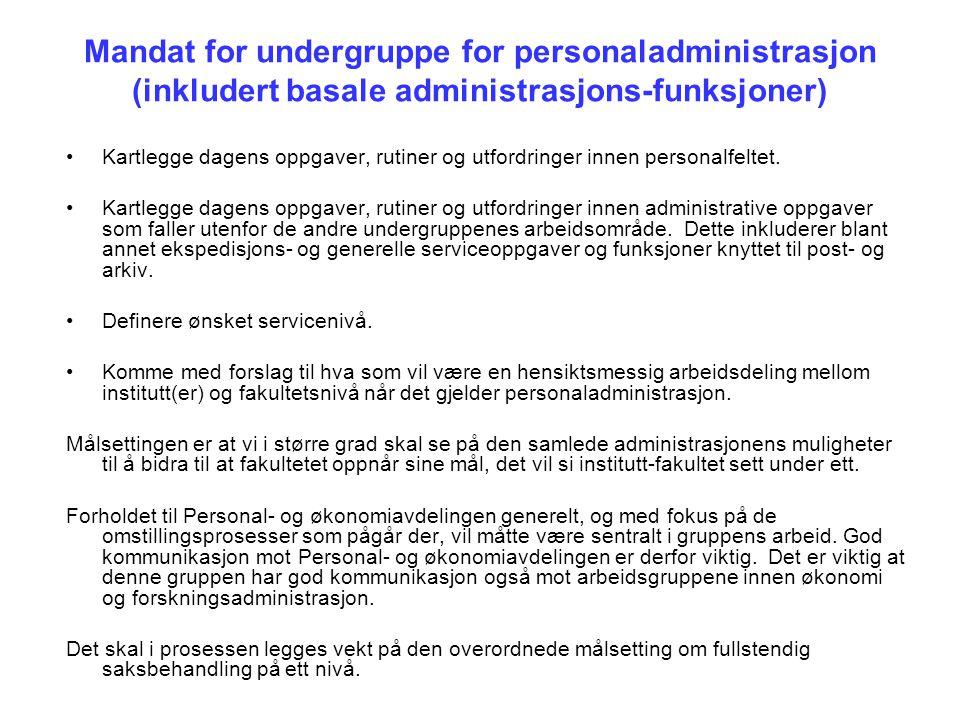 Mandat for undergruppe for personaladministrasjon (inkludert basale administrasjons-funksjoner) Kartlegge dagens oppgaver, rutiner og utfordringer innen personalfeltet.