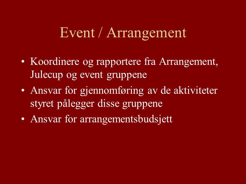 Event / Arrangement Koordinere og rapportere fra Arrangement, Julecup og event gruppene Ansvar for gjennomføring av de aktiviteter styret pålegger disse gruppene Ansvar for arrangementsbudsjett