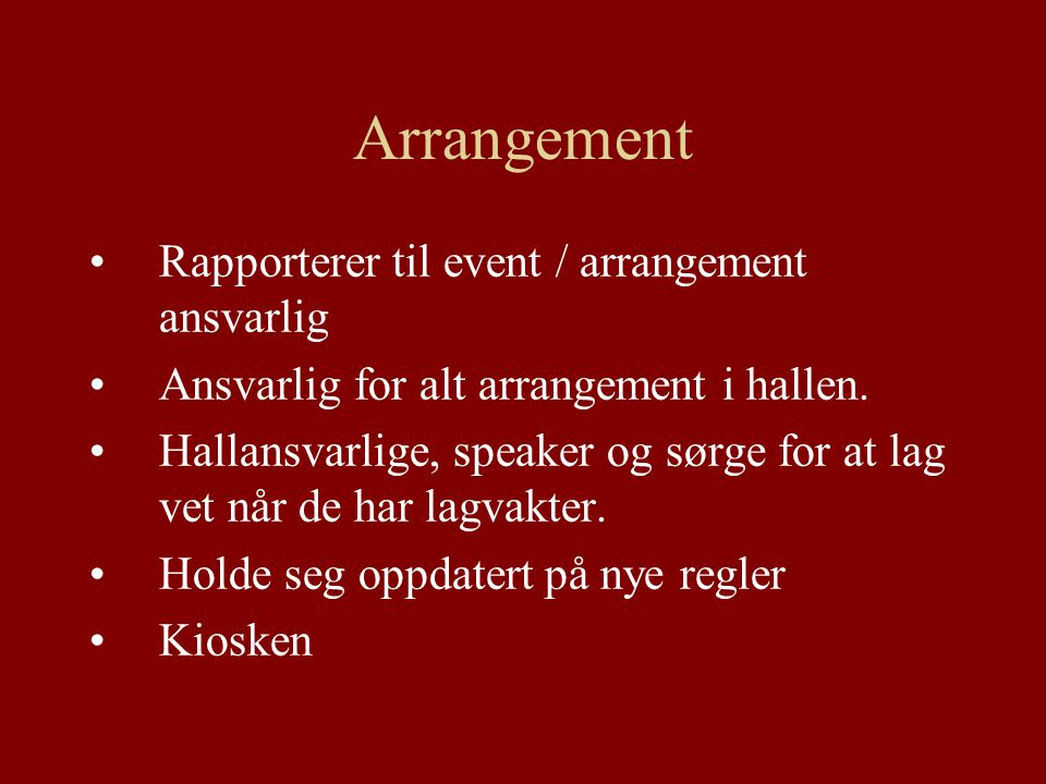 Arrangement Rapporterer til event / arrangement ansvarlig Ansvarlig for alt arrangement i hallen.