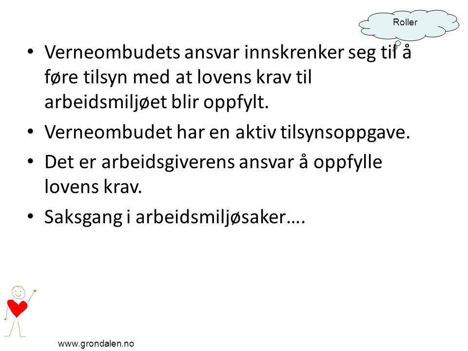 www.grondalen.no Roller Verneombudets oppgaver Forskrift om verneombud (1977-04-29) Virke for gjennomføringen av arbeidsmiljølovens formål Utføre sine oppgaver etter arbeidsmiljøloven § 6-2 (§ 26)