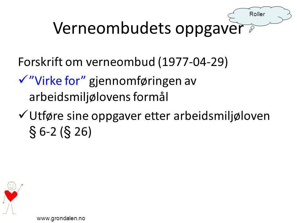 """www.grondalen.no Roller Verneombudets oppgaver Forskrift om verneombud (1977-04-29) """"Virke for"""" gjennomføringen av arbeidsmiljølovens formål Utføre si"""