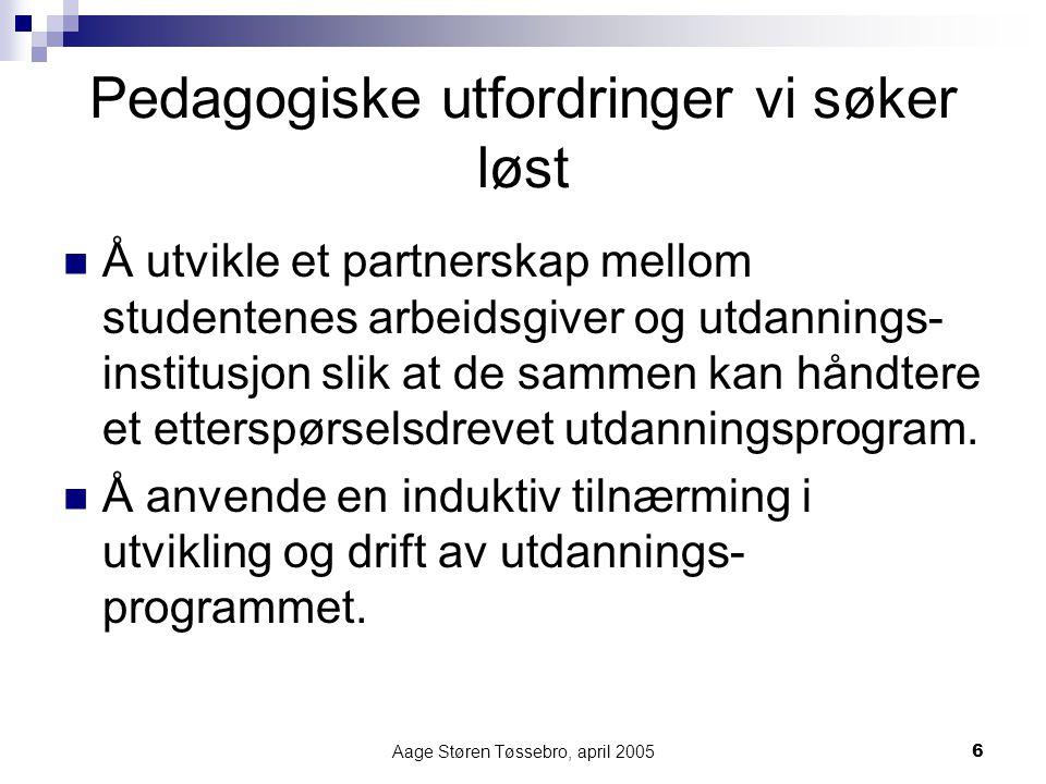 Aage Støren Tøssebro, april 20057 Pedagogiske utfordringer Å operasjonalisere at voksne lærer gjennom produksjon av praksiskunnskap heller enn gjennom reproduksjon av teorier og modeller.