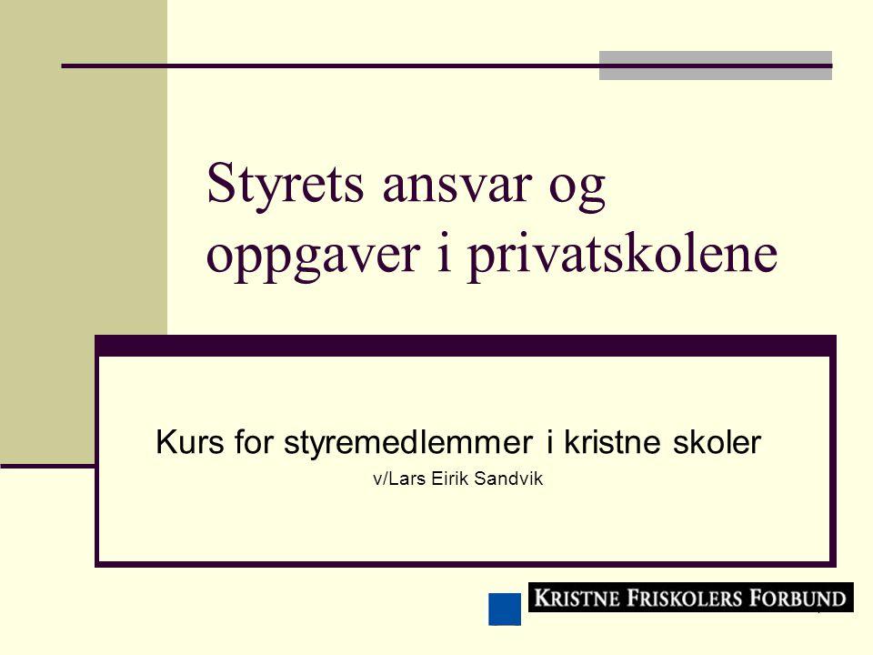 1 Styrets ansvar og oppgaver i privatskolene Kurs for styremedlemmer i kristne skoler v/Lars Eirik Sandvik