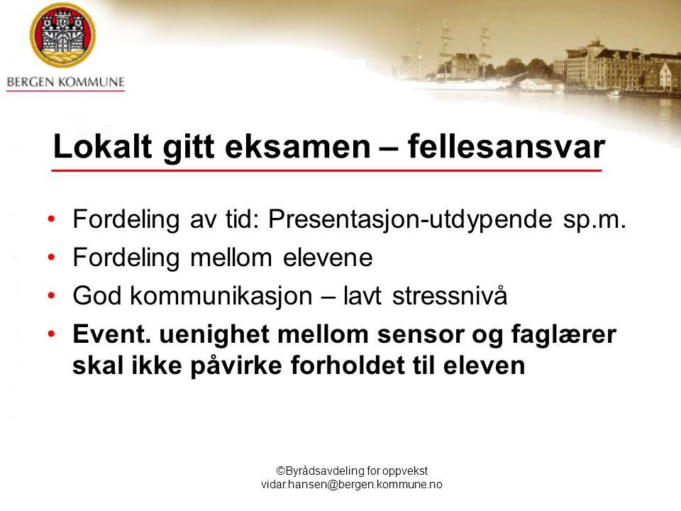 ©Byrådsavdeling for oppvekst vidar.hansen@bergen.kommune.no Lokalt gitt eksamen – fellesansvar Fordeling av tid: Presentasjon-utdypende sp.m.