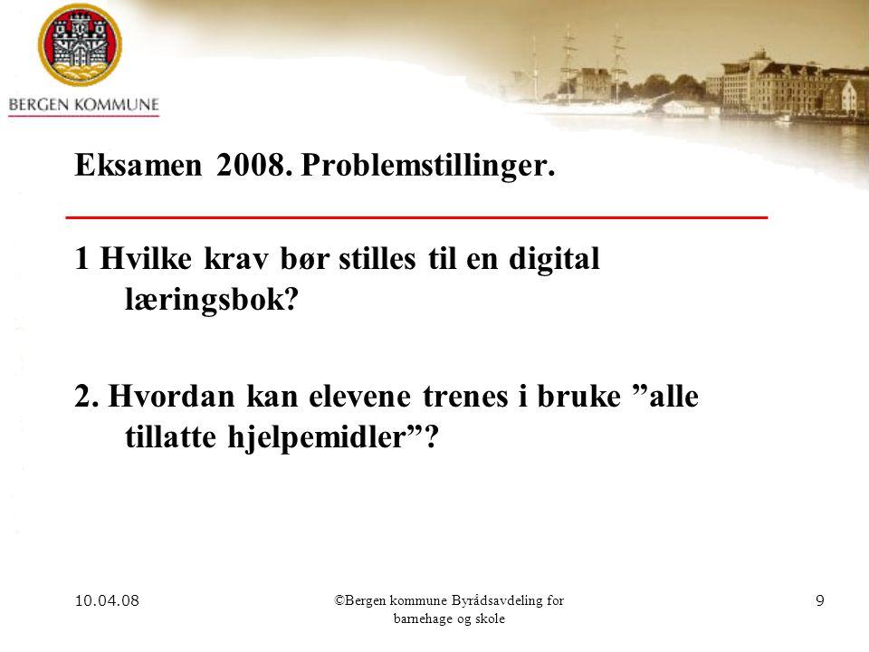 10.04.08©Bergen kommune Byrådsavdeling for barnehage og skole 9 Eksamen 2008.