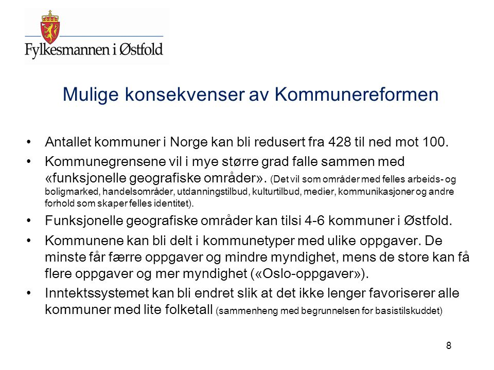 Mulige konsekvenser av Kommunereformen Antallet kommuner i Norge kan bli redusert fra 428 til ned mot 100. Kommunegrensene vil i mye større grad falle