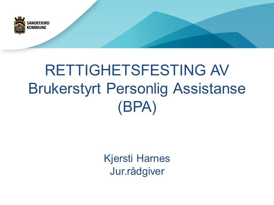 RETTIGHETSFESTING AV Brukerstyrt Personlig Assistanse (BPA) Kjersti Harnes Jur.rådgiver
