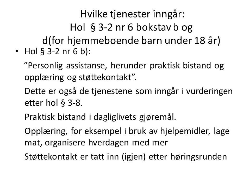 """Hvilke tjenester inngår: Hol § 3-2 nr 6 bokstav b og d(for hjemmeboende barn under 18 år) Hol § 3-2 nr 6 b): """"Personlig assistanse, herunder praktisk"""