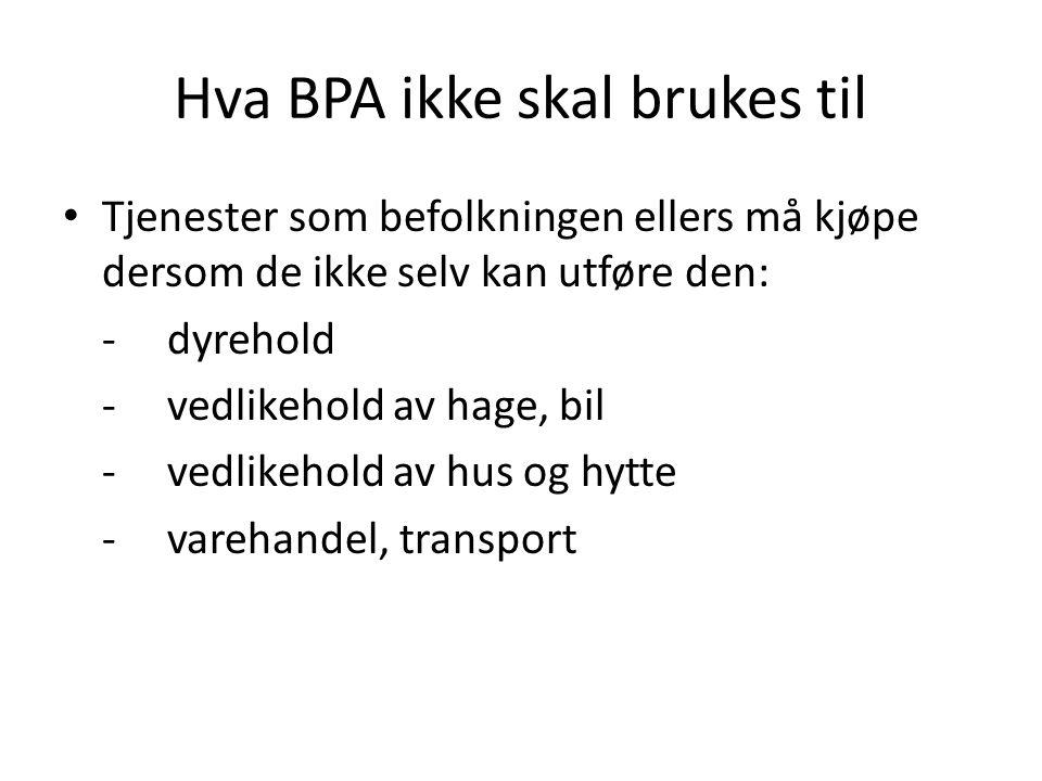 Hva BPA ikke skal brukes til Tjenester som befolkningen ellers må kjøpe dersom de ikke selv kan utføre den: -dyrehold -vedlikehold av hage, bil -vedli