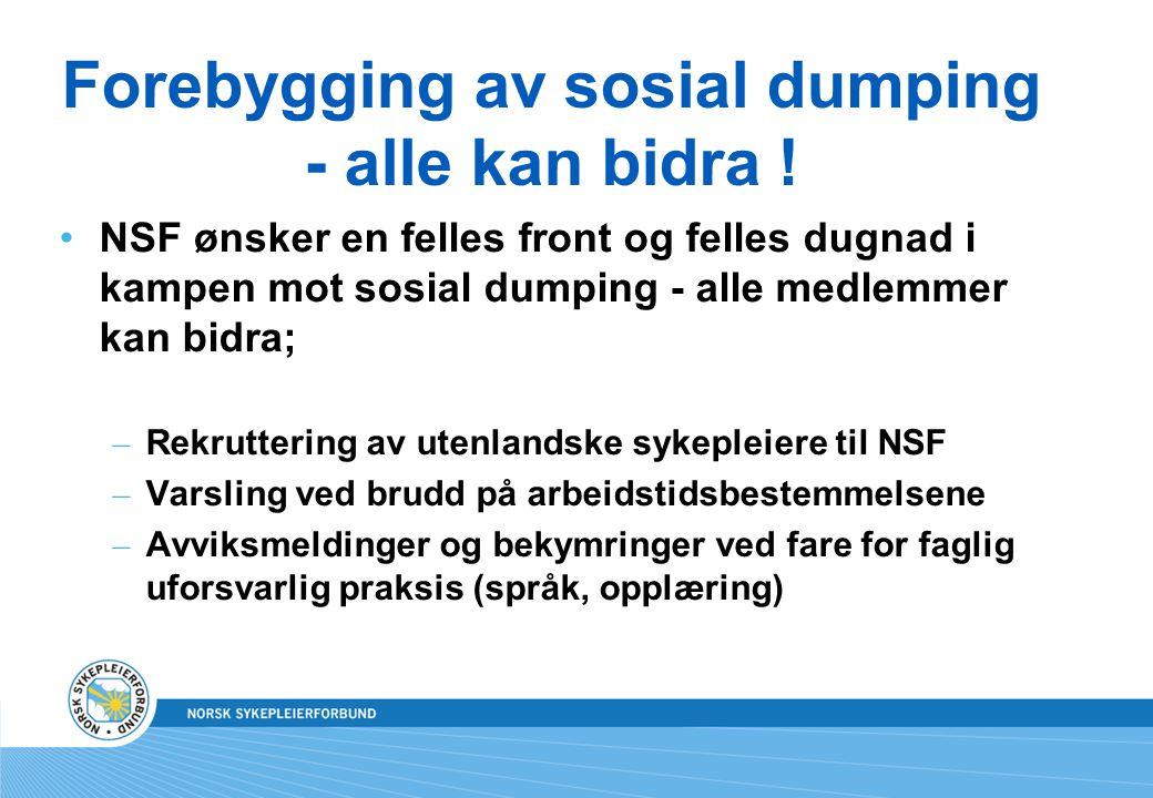Forebygging av sosial dumping - alle kan bidra ! NSF ønsker en felles front og felles dugnad i kampen mot sosial dumping - alle medlemmer kan bidra; –