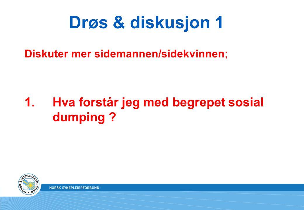 Drøs & diskusjon 1 Diskuter mer sidemannen/sidekvinnen; 1.Hva forstår jeg med begrepet sosial dumping ?