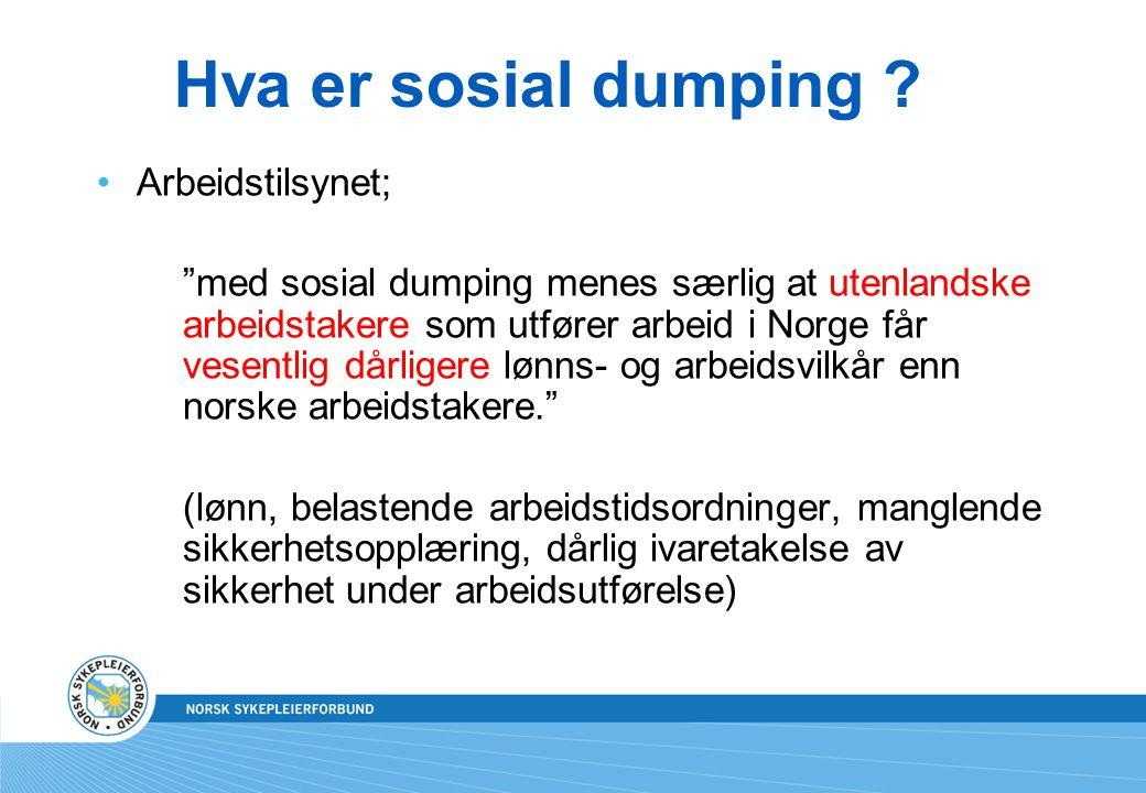 """Hva er sosial dumping ? Arbeidstilsynet; """"med sosial dumping menes særlig at utenlandske arbeidstakere som utfører arbeid i Norge får vesentlig dårlig"""