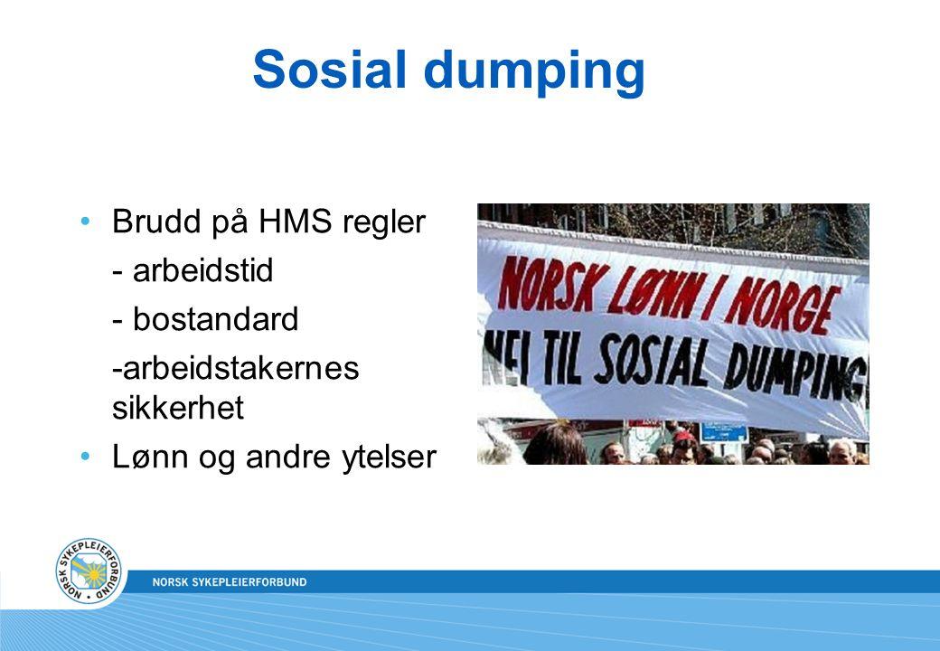 Sosial dumping Brudd på HMS regler - arbeidstid - bostandard -arbeidstakernes sikkerhet Lønn og andre ytelser