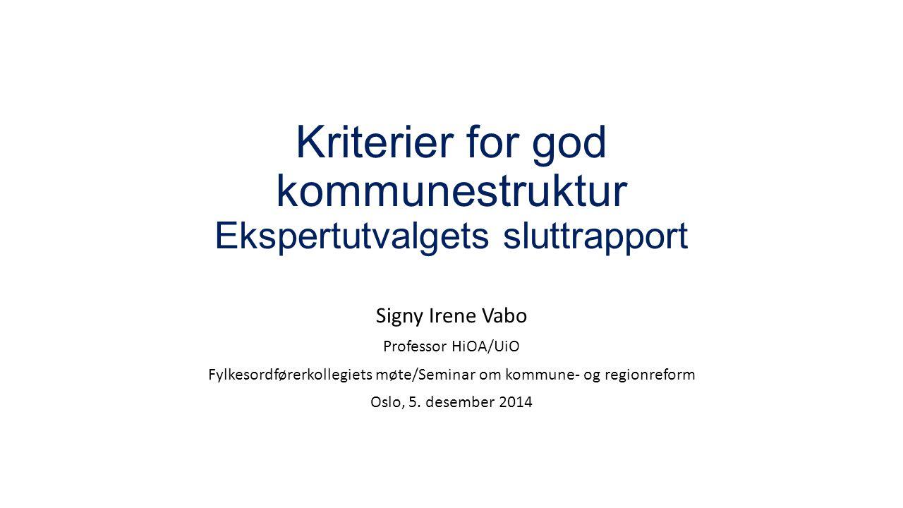 Signy Irene Vabo Professor HiOA/UiO Fylkesordførerkollegiets møte/Seminar om kommune- og regionreform Oslo, 5.