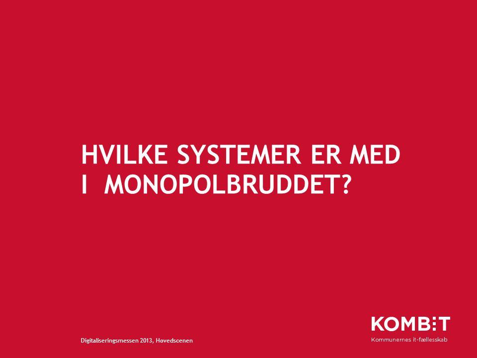 HVILKE SYSTEMER ER MED I MONOPOLBRUDDET Digitaliseringsmessen 2013, Hovedscenen