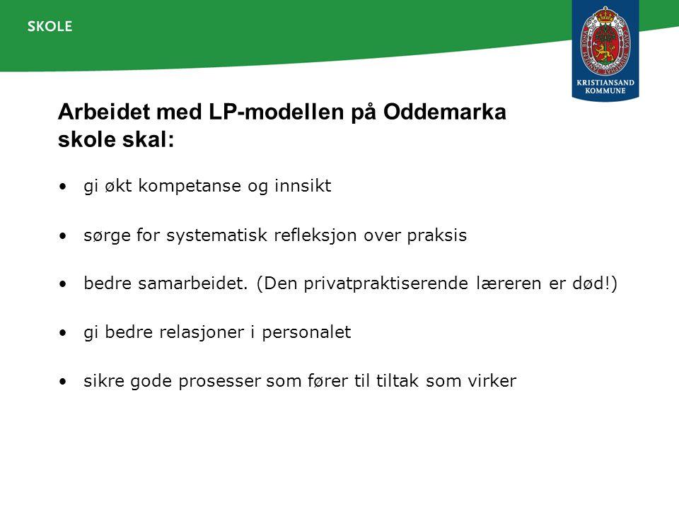 Arbeidet med LP-modellen på Oddemarka skole skal: gi økt kompetanse og innsikt sørge for systematisk refleksjon over praksis bedre samarbeidet. (Den p