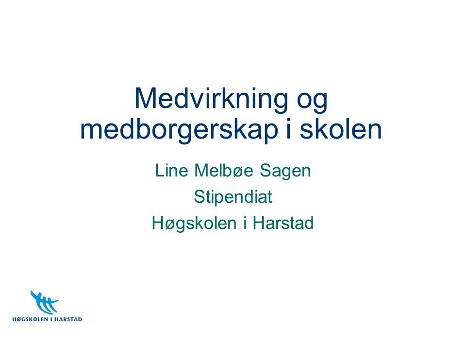 Medvirkning og medborgerskap i skolen Line Melbøe Sagen Stipendiat Høgskolen i Harstad