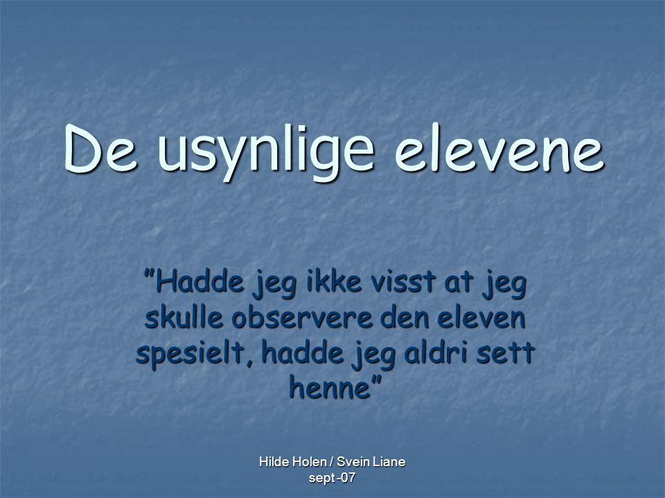 """Hilde Holen / Svein Liane sept -07 De usynlige elevene """"Hadde jeg ikke visst at jeg skulle observere den eleven spesielt, hadde jeg aldri sett henne"""""""
