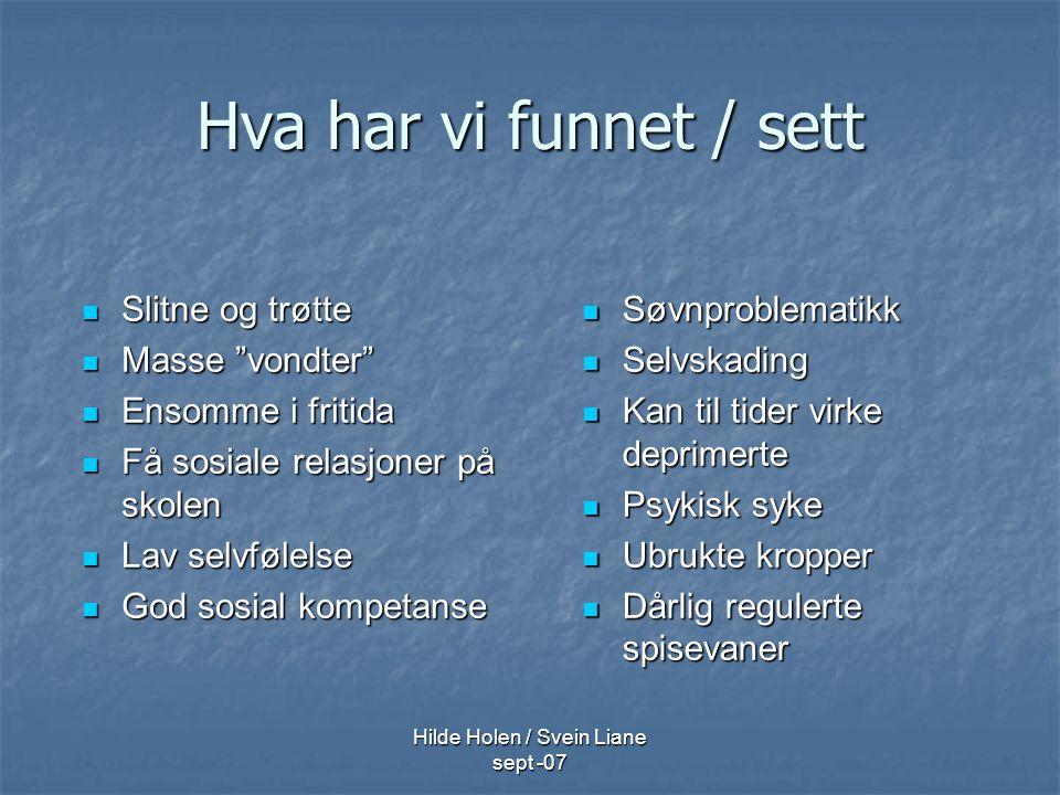 """Hilde Holen / Svein Liane sept -07 Hva har vi funnet / sett Slitne og trøtte Slitne og trøtte Masse """"vondter"""" Masse """"vondter"""" Ensomme i fritida Ensomm"""