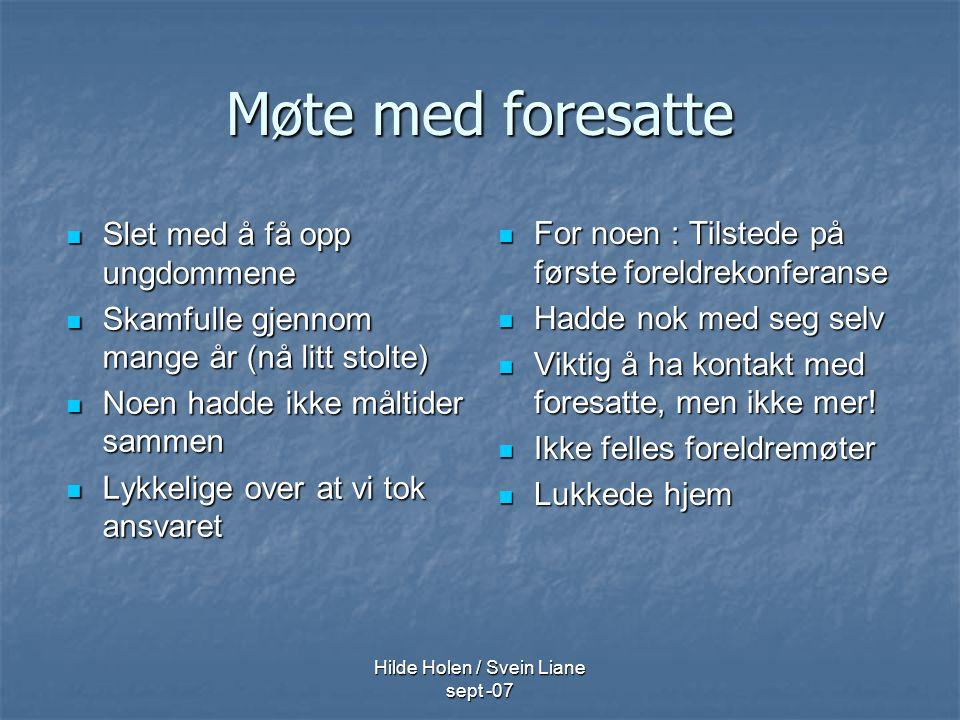 Hilde Holen / Svein Liane sept -07 Møte med foresatte Slet med å få opp ungdommene Slet med å få opp ungdommene Skamfulle gjennom mange år (nå litt st