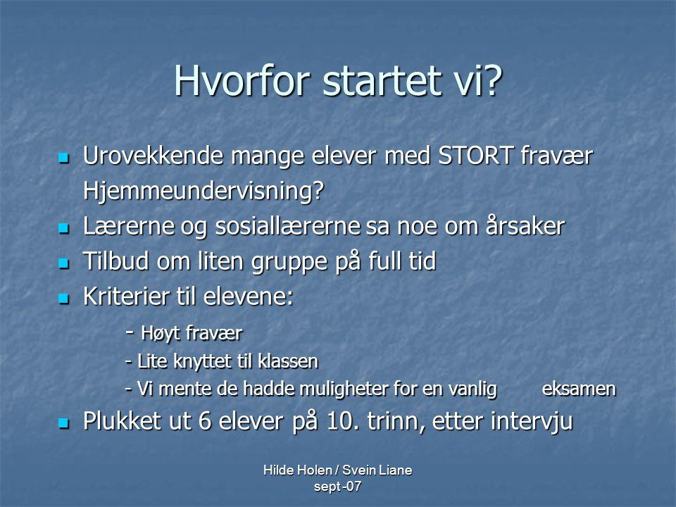 Hilde Holen / Svein Liane sept -07 Hvorfor startet vi? Urovekkende mange elever med STORT fravær Urovekkende mange elever med STORT fraværHjemmeunderv