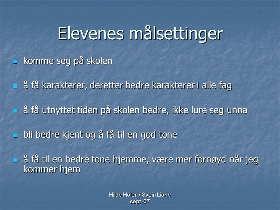 Hilde Holen / Svein Liane sept -07 Elevenes målsettinger komme seg på skolen komme seg på skolen å få karakterer, deretter bedre karakterer i alle fag
