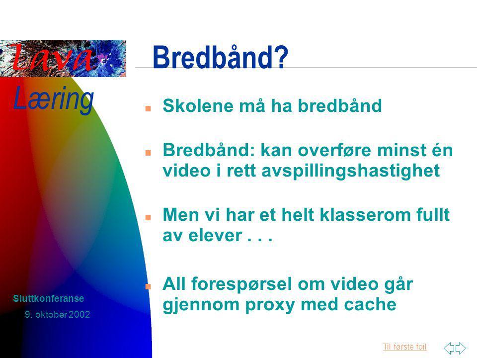 Til første foil Læring 9. oktober 2002 Sluttkonferanse Bredbånd.