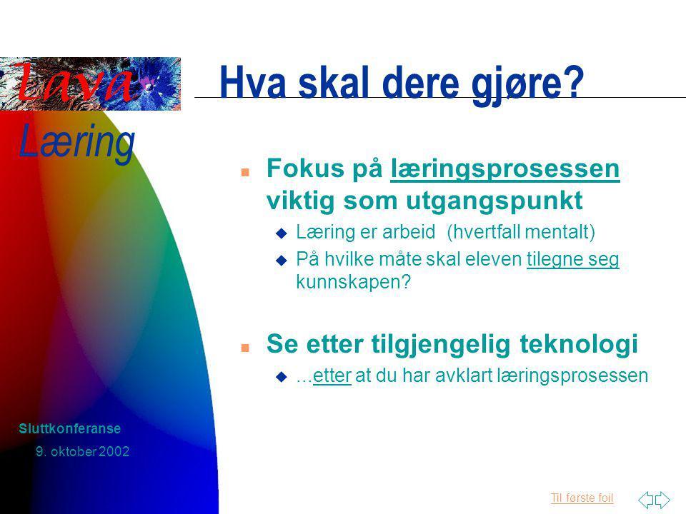 Til første foil Læring 9. oktober 2002 Sluttkonferanse Hva skal dere gjøre.