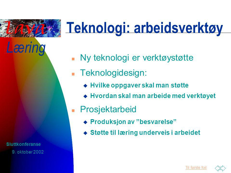 Til første foil Læring 9.oktober 2002 Sluttkonferanse Design etter formålet.