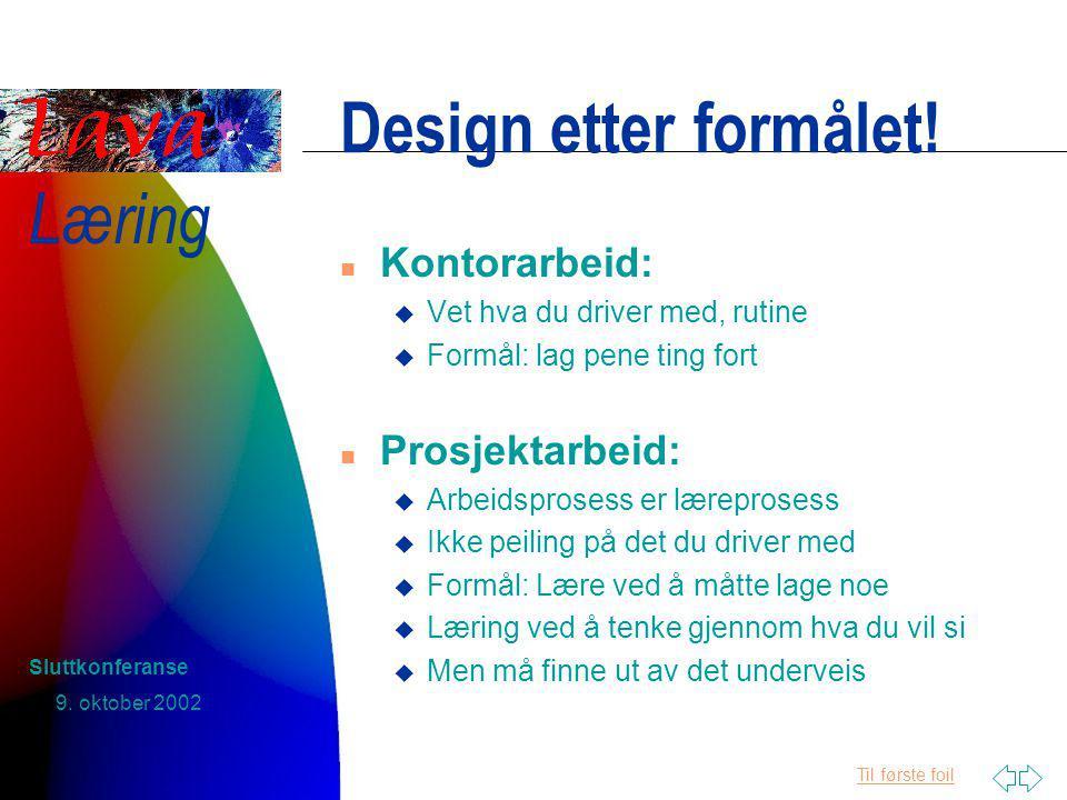 Til første foil Læring 9. oktober 2002 Sluttkonferanse Design etter formålet.