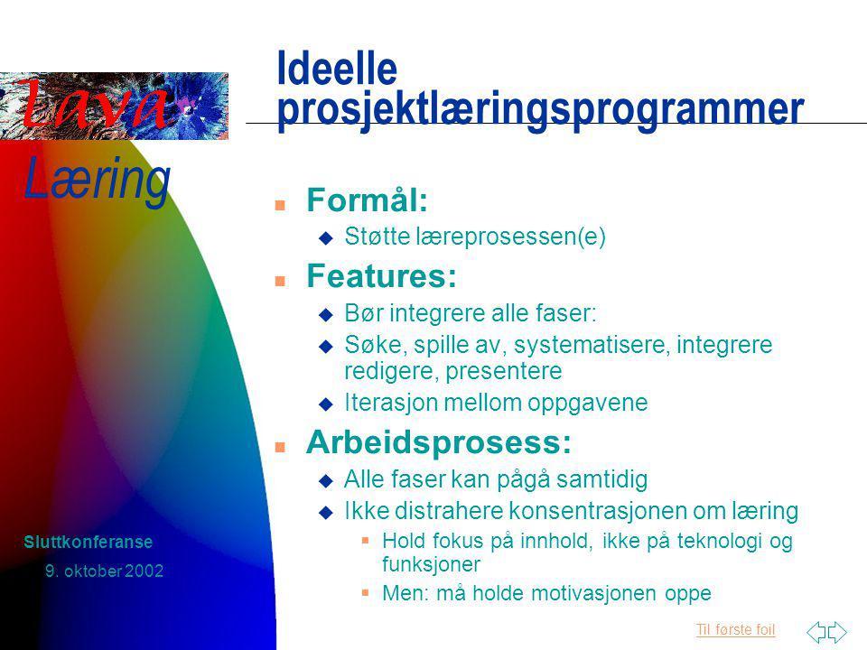 Til første foil Læring 9.oktober 2002 Sluttkonferanse Hva skal dere gjøre 2 .