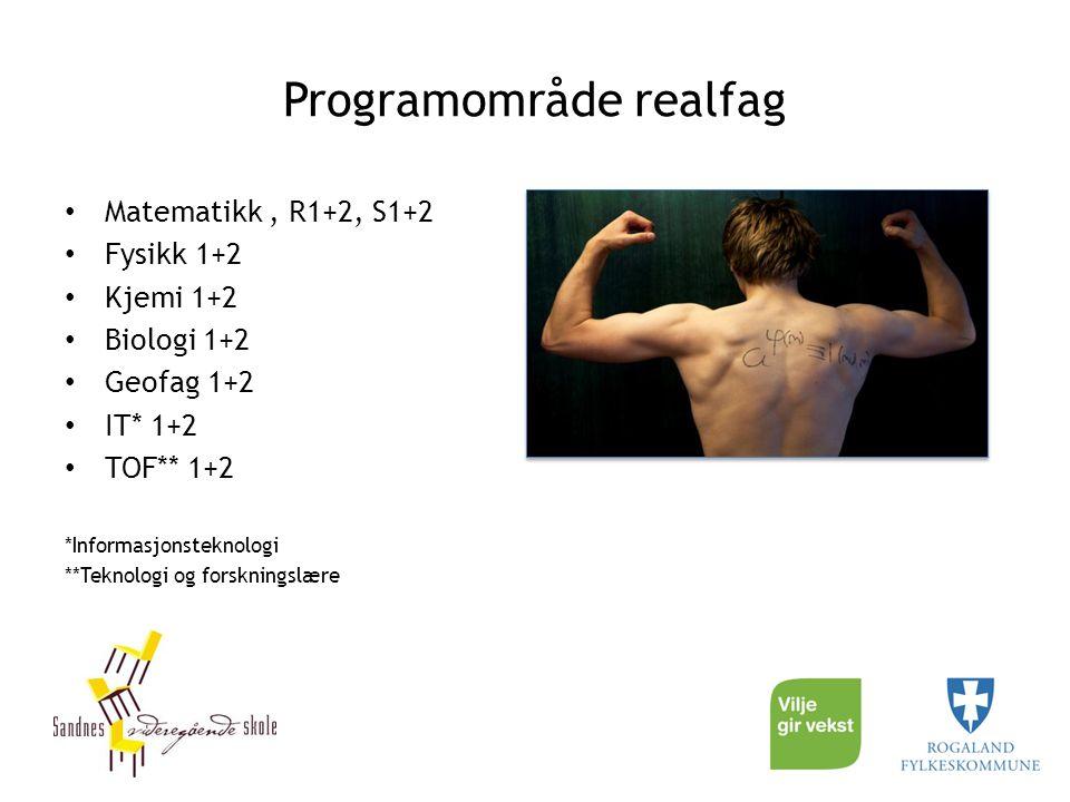 Programområde realfag Matematikk, R1+2, S1+2 Fysikk 1+2 Kjemi 1+2 Biologi 1+2 Geofag 1+2 IT* 1+2 TOF** 1+2 *Informasjonsteknologi **Teknologi og forskningslære